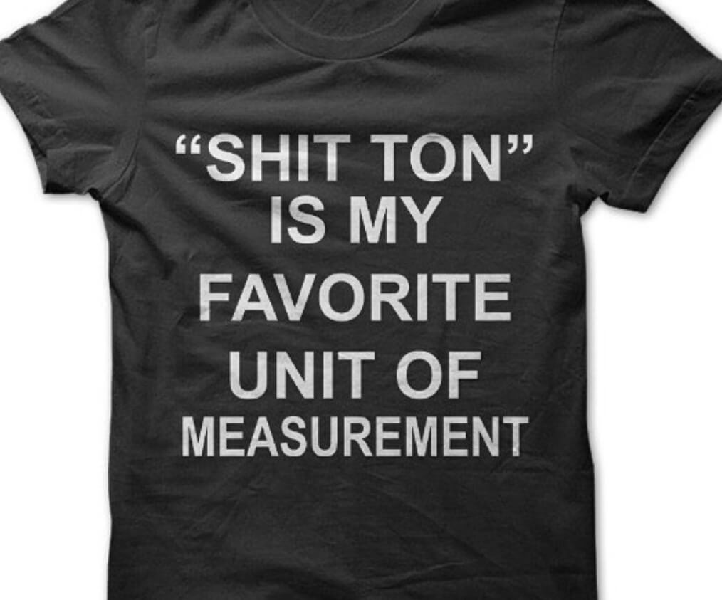 shit-ton-is-my-favorite-unit-of-measurement.jpg