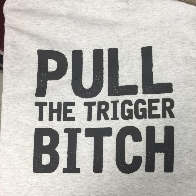pull-the-trigger-bitch-t-shirt.jpg