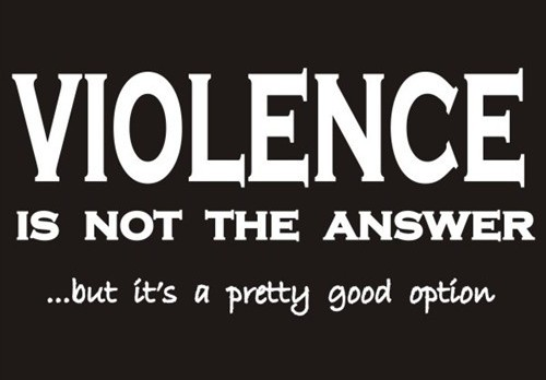 violence-is-not-the-answer-...but-its-a-pretty-good-option-41298.1338150927.1280.1280.jpg