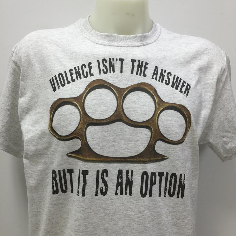 violence-isn-t-the-answer-but-it-is-an-option-t-shirt.jpg
