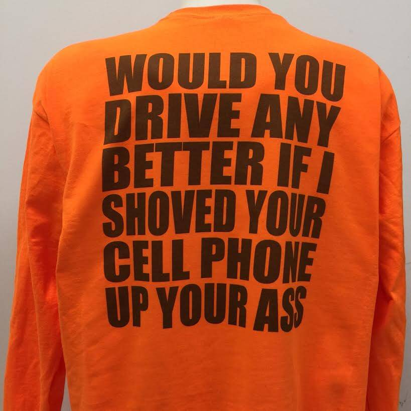 would-you-drive-any-better-if-i-shoved-your-cell-phone-up-your-ass-t-shirt.jpg